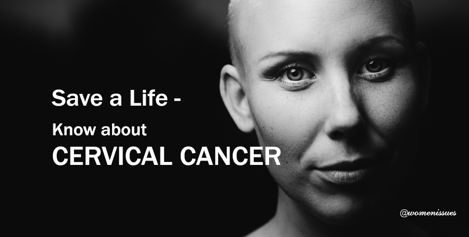 Save a Life - Know about CERVICAL CANCER
