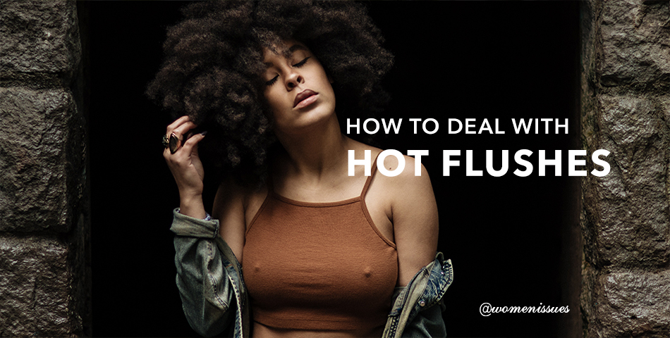 HOW TO DEAL WITH HOT FLUSHES