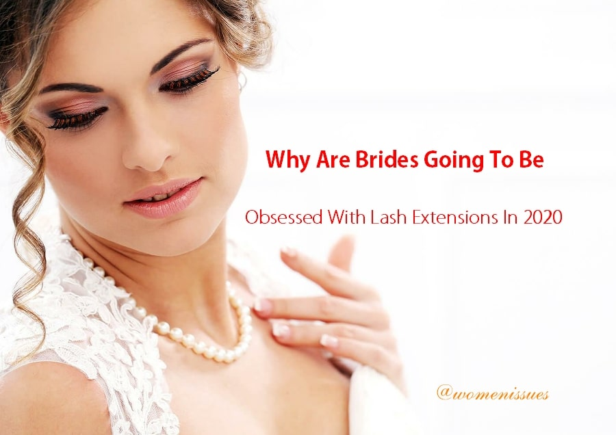 Why Are Brides Going To Be Obsessed With Lash Extensions In 2020