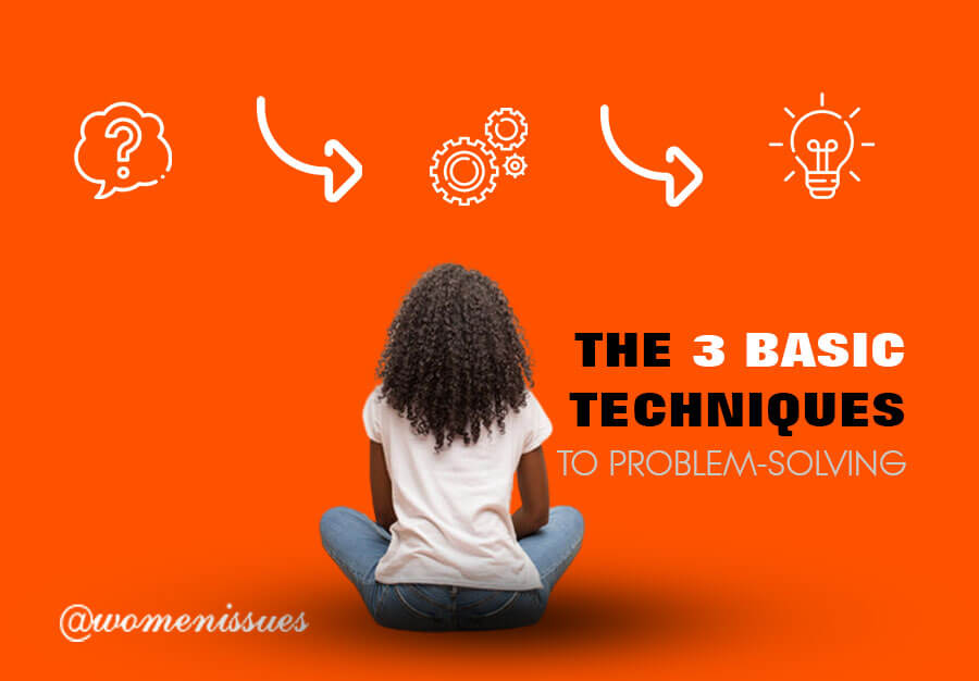 THE-3-BASIC-TECHNIQUES-TO-PROBLEM-SOLVING-women-issues-new (1)