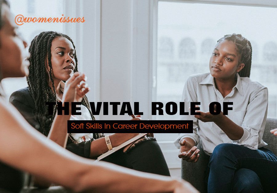 THE-VITAL-ROLE-OF-SOFT-SKILLS-IN-CAREER-DEVELOPMENT-women-issues-new (1)