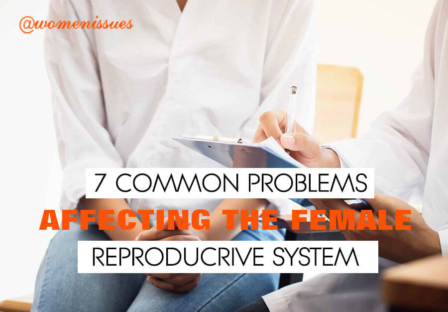 7-COMMON-PROBLEMS-AFFECTING-THE-FEMALE-REPRODUCTIVE-SYSTEM-women-issues-new (1)