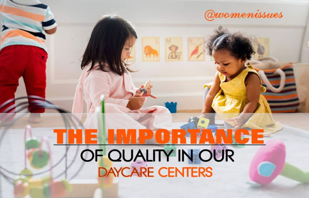 THE-IMPORTANCE-OF-QUALITY-IN-OUR-DAYCARE-CENTERS-women-issues-new (1)