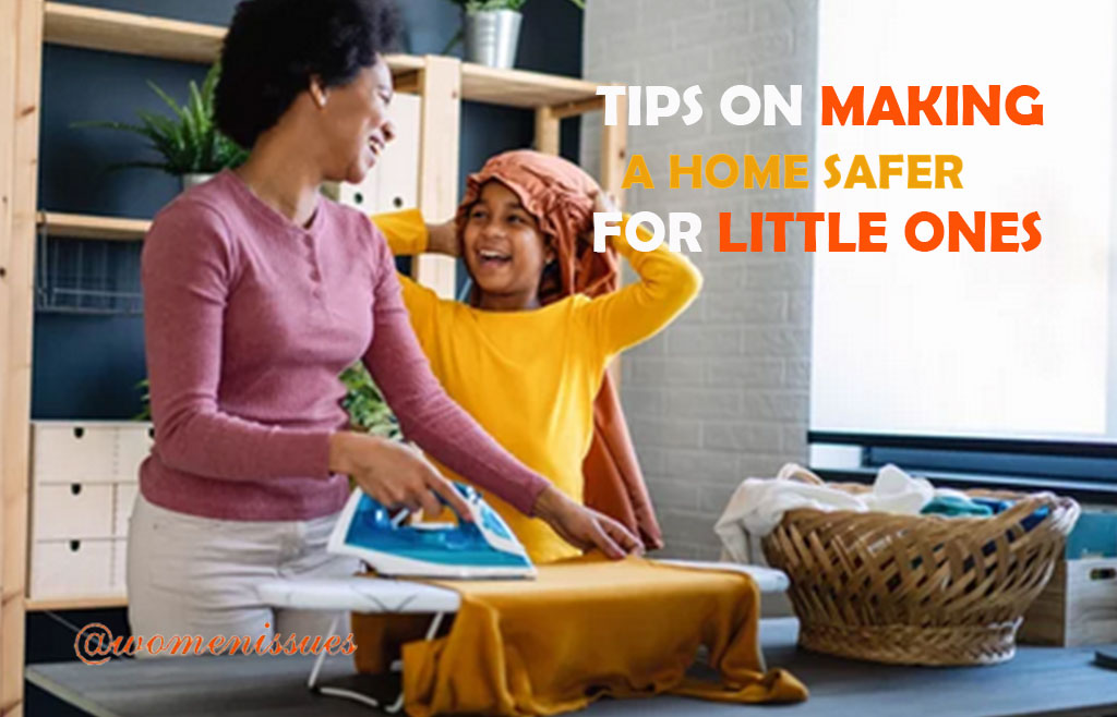 TIPS-ON-MAKING-A-HOME-SAFER-FOR-LITTLE-ONES-Women-Issues